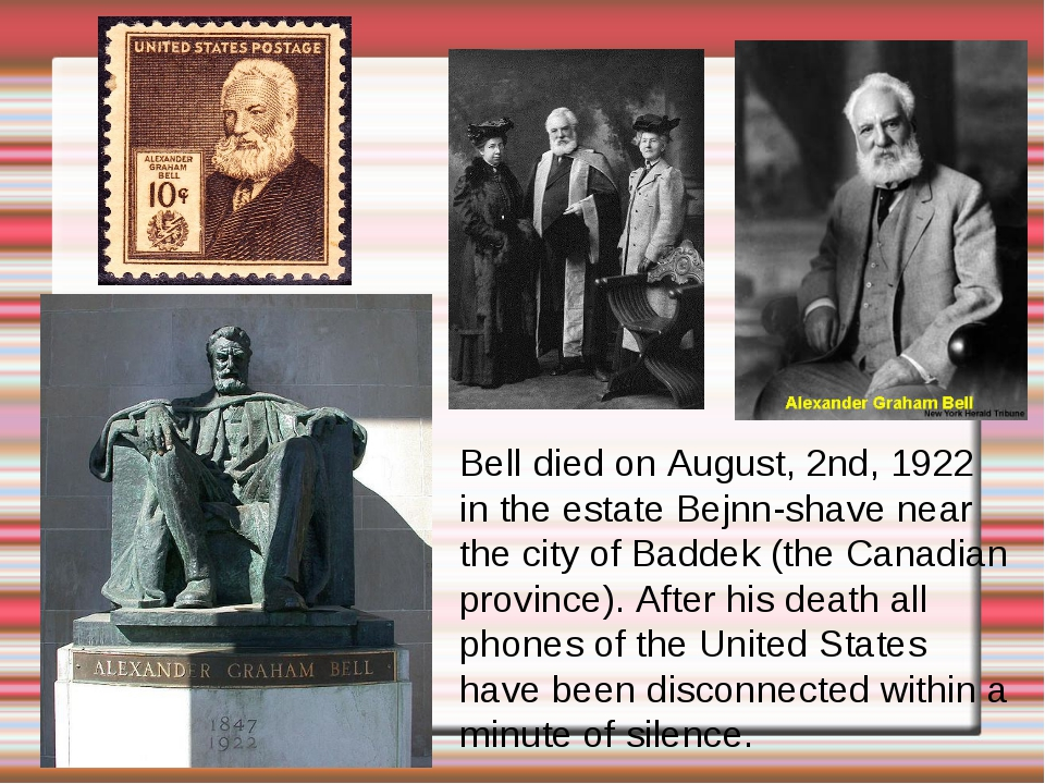 Bell died on August, 2nd, 1922 in the estate Bejnn-shave near the city of Bad...