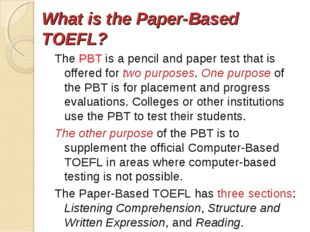What is the Paper-Based TOEFL? The PBT is a pencil and paper test that is of