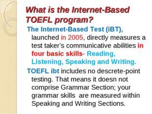 What is the Internet-Based TOEFL program? The Internet-Based Test (iBT), laun
