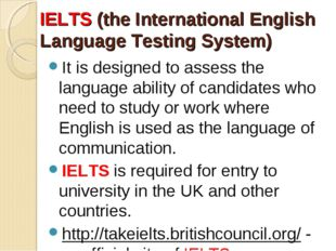 IELTS (the International English Language Testing System) It is designed to a