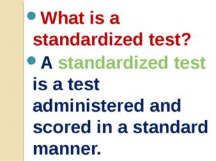 What is a standardized test? A standardized test is a test administered and s