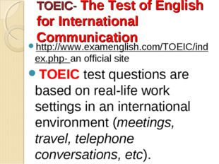 TOEIC- The Test of English for International Communication http://www.exameng