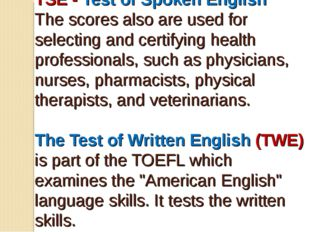 TSE - Test of Spoken English The scores also are used for selecting and cert