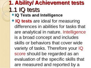 1. Ability/ Achievement tests 1.1 IQ tests IQ Tests and Intelligence IQ tests