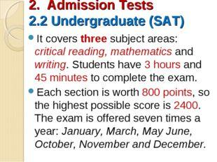 2. Admission Tests 2.2 Undergraduate (SAT) It covers three subject areas: cri