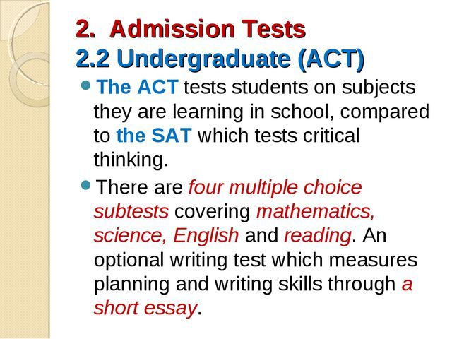 2. Admission Tests 2.2 Undergraduate (ACT) The ACT tests students on subjects...