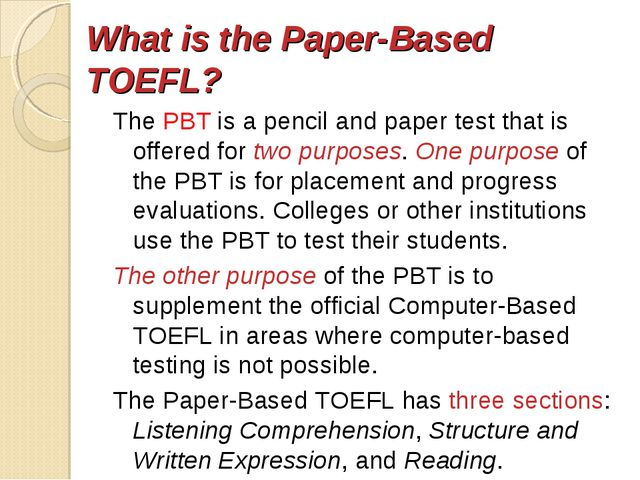 What is the Paper-Based TOEFL? The PBT is a pencil and paper test that is of...