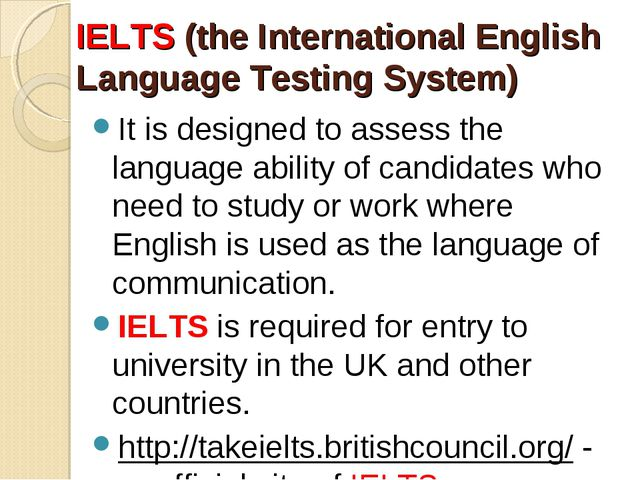 IELTS (the International English Language Testing System) It is designed to a...