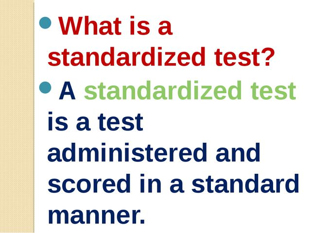 What is a standardized test? A standardized test is a test administered and s...