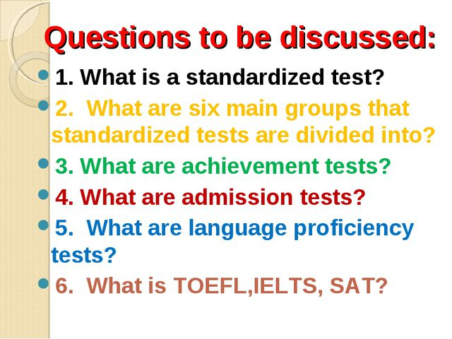 Questions to be discussed: 1. What is a standardized test? 2. What are six ma...