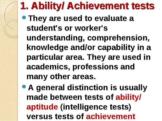 1. Ability/ Achievement tests They are used to evaluate a student's or worker...