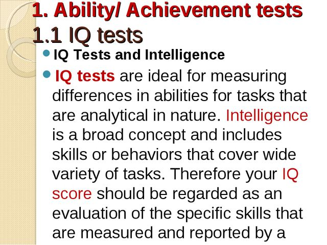 1. Ability/ Achievement tests 1.1 IQ tests IQ Tests and Intelligence IQ tests...