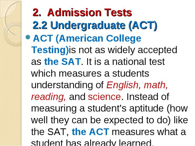 2. Admission Tests 2.2 Undergraduate (ACT) ACT (American College Testing)is n...