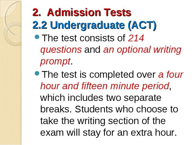 2. Admission Tests 2.2 Undergraduate (ACT) The test consists of 214 questions...