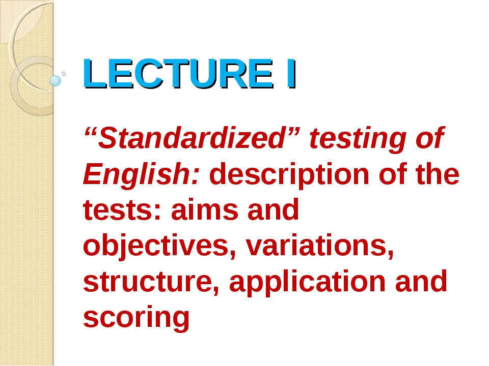 """LECTURE I """"Standardized"""" testing of English: description of the tests: aims a..."""