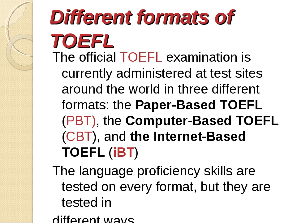 Different formats of TOEFL The official TOEFL examination is currently admini...