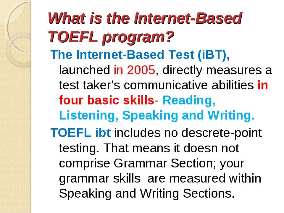 What is the Internet-Based TOEFL program? The Internet-Based Test (iBT), laun...