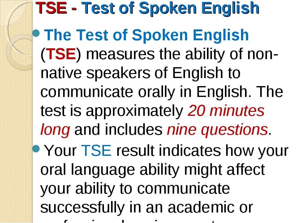 TSE - Test of Spoken English The Test of Spoken English (TSE) measures the ab...