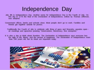 Independence Day July 4th is Independence Day. Another name for Independence