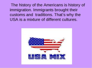 The history of the Americans is history of immigration. Immigrants brought t