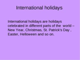 International holidays International holidays are holidays celebrated in diff