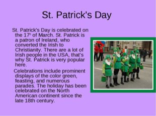 St. Patrick's Day St. Patrick's Day is celebrated on the 17th of March. St. P