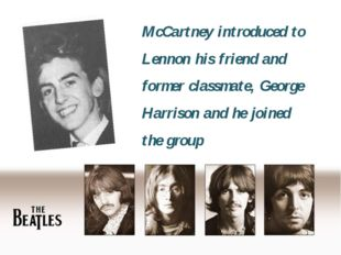 McCartney introduced to Lennon his friend and former classmate, George Harris
