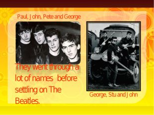 They went through a lot of names before settling on The Beatles. Paul, John,