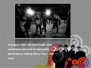 In August 1966, the band made what would turn out to be its last public perfo
