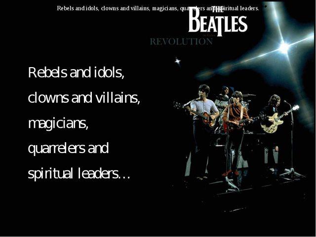 Rebels and idols, clowns and villains, magicians, quarrelers and spiritual le...