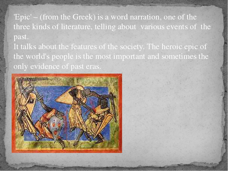 'Epic' – (from the Greek) is a word narration, one of the three kinds of lite...
