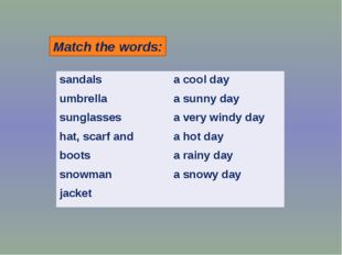 Match the words: sandals umbrella sunglasses hat, scarf and boots snowman jac