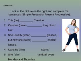 Look at the picture on the right and complete the sentences (Simple Present o