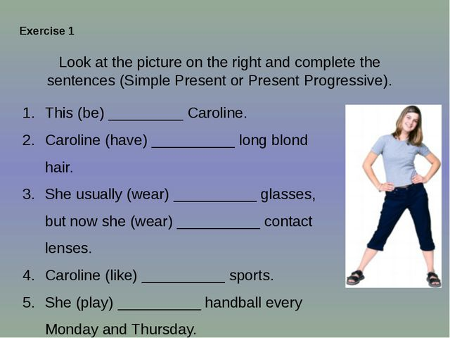 Look at the picture on the right and complete the sentences (Simple Present o...
