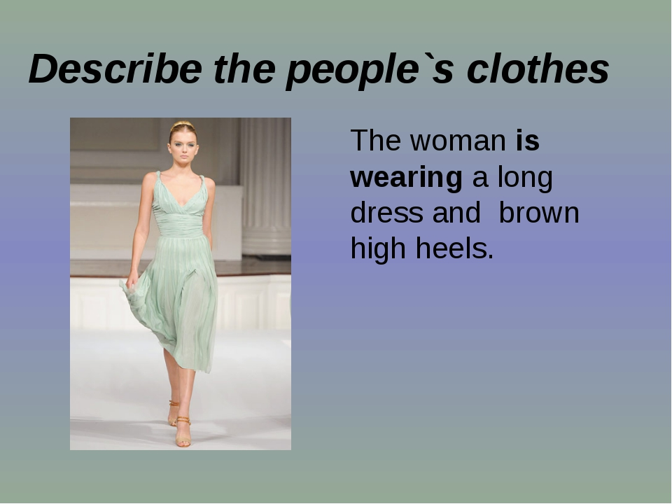 Describe the people`s clothes The woman is wearing a long dress and brown hi...