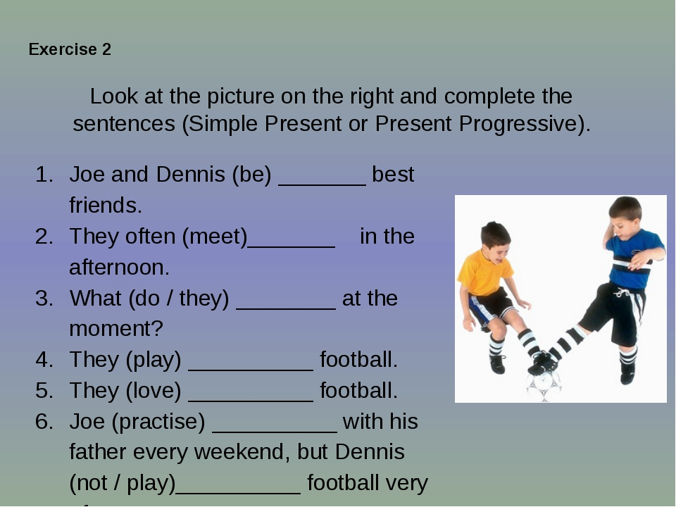 Joe and Dennis (be) _______ best friends. They often (meet)_______ in the aft...