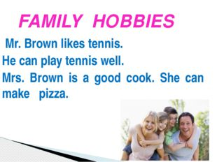 Mr. Brown likes tennis. He can play tennis well. Mrs. Brown is a good cook.