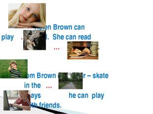 Helen Brown can play … well. She can read … in French. Tom Brown can roller