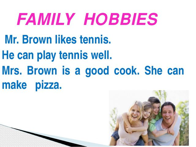 Mr. Brown likes tennis. He can play tennis well. Mrs. Brown is a good cook....
