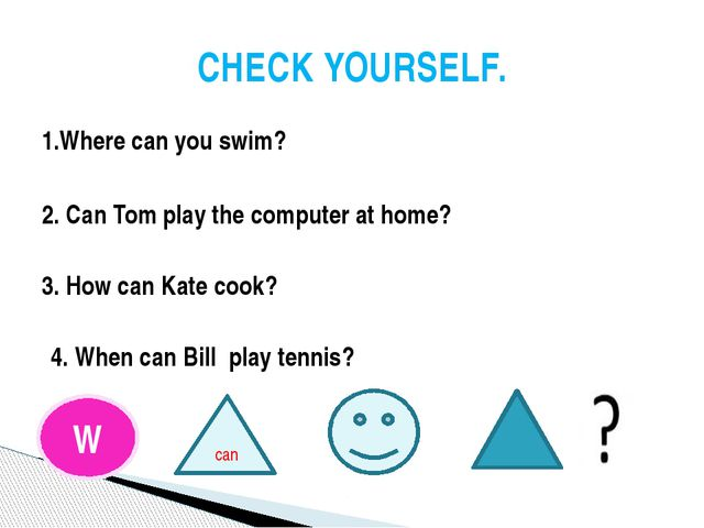 1.Where can you swim? 2. Can Tom play the computer at home? 3. How can Kate c...