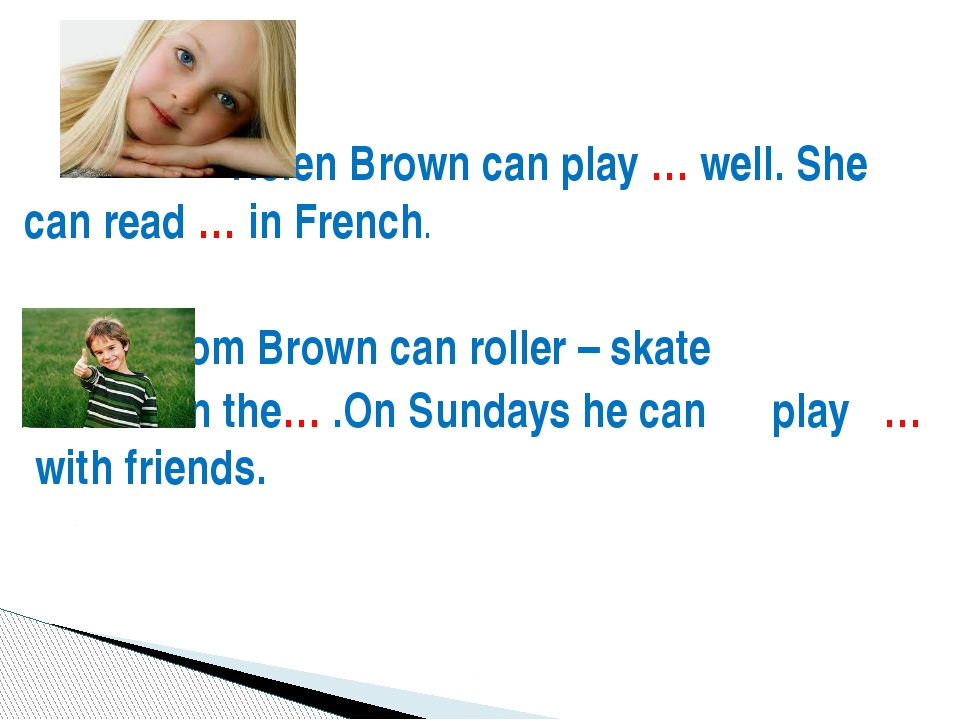 Helen Brown can play … well. She can read … in French. Tom Brown can roller...
