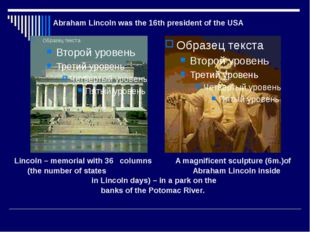 Lincoln – memorial with 36 columns A magnificent sculpture (6m.)of (the numb