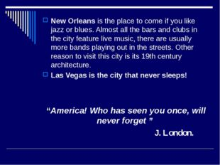 New Orleans is the place to come if you like jazz or blues. Almost all the b