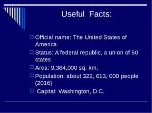 Useful Facts: Official name: The United States of America Status: A federal
