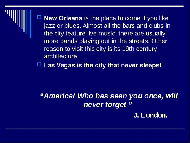 New Orleans is the place to come if you like jazz or blues. Almost all the b...