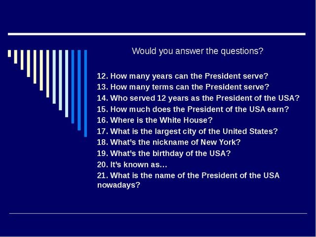 Would you answer the questions? 12. How many years can the President serve?...