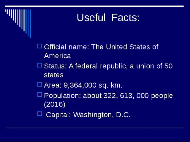 Useful Facts: Official name: The United States of America Status: A federal...