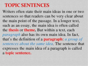 Writers often state their main ideas in one or two sentences so that readers