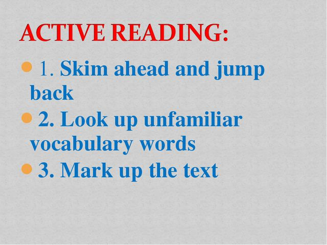 1. Skim ahead and jump back 2. Look up unfamiliar vocabulary words 3. Mark up...