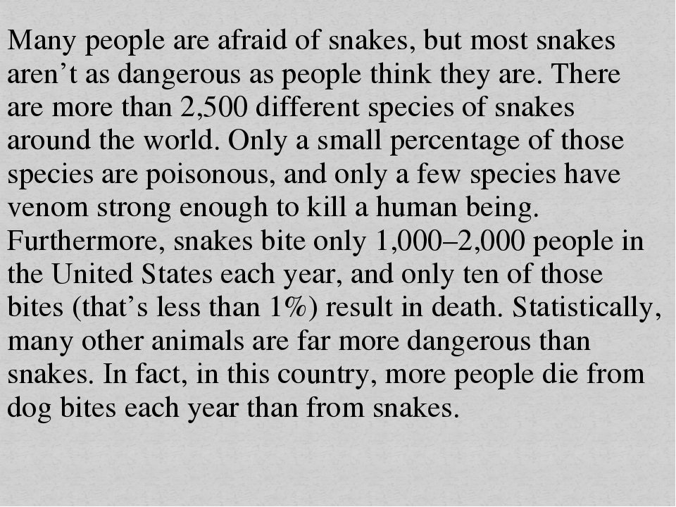 Many people are afraid of snakes, but most snakes aren't as dangerous as peop...